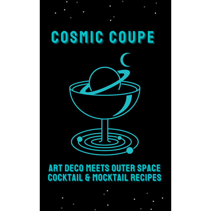 Cosmic Coupe Zine: Art Deco Meets Outer Space, Cocktail & Mocktail Recipes