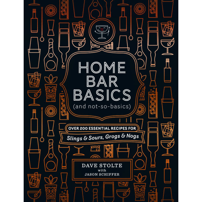 Home Bar Basics (and Not-So-Basics), by Dave Stolte with Jason Schiffer