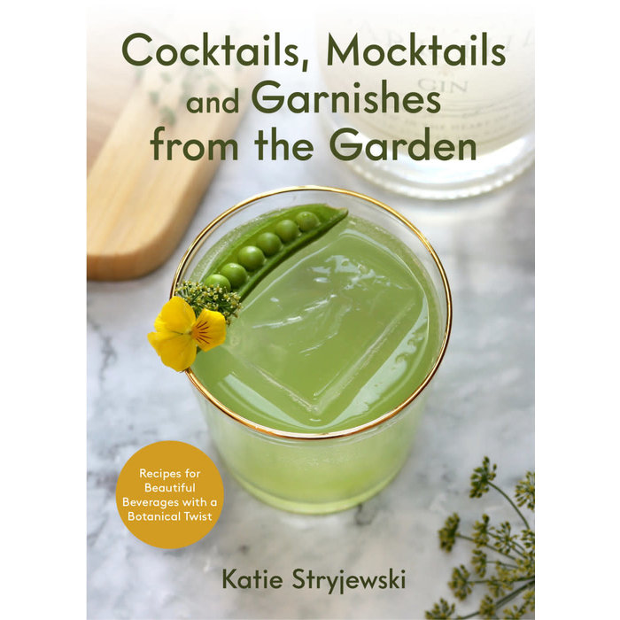 Cocktails, Mocktails, and Garnishes from the Garden, by Katie Stryjewski