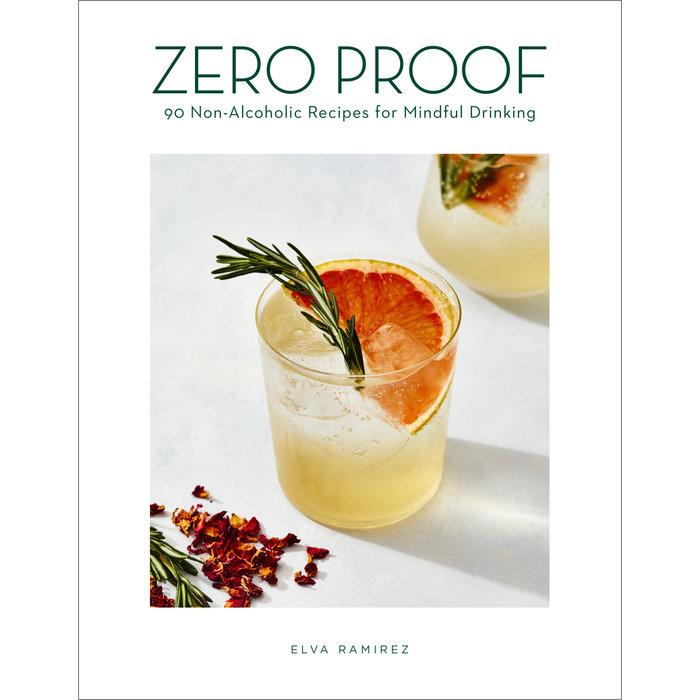 Zero Proof: 90 Non-Alcoholic Recipes for Mindful Drinking by Elva Ramirez