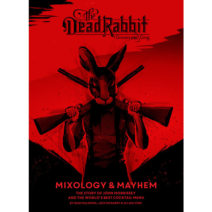 The Dead Rabbit Mixology & Mayhem, by Sean Muldoon