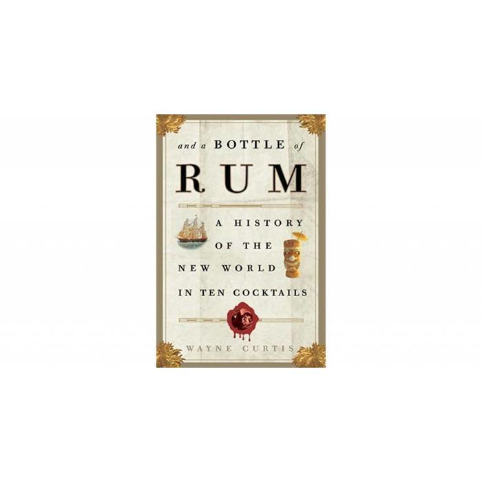 And a Bottle of Rum by Wayne Curtis