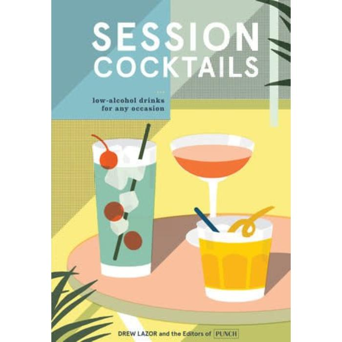 Session Cocktails: Low-Alcohol Drinks by Drew Lazor