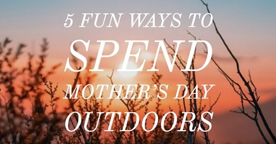 5 Fun Ways to Spend Mother's Day Outdoors - Outdoor Yoga Class | Go Hiking or Camping | See a Baseball Game | Embark on an Impromptu Road Trip | Garden Together
