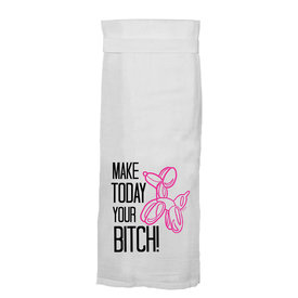 Twisted Wares Make Today Your Bitch! Towel