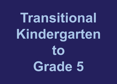 Transitional Kindergarten to Grade 5