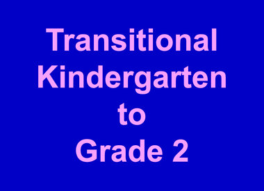 Transitional Kindergarten to Grade 2