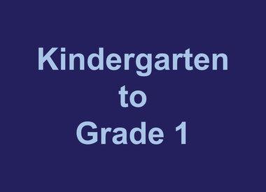 Kindergarten to Grade 1