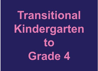 Transitional Kindergarten to Grade 4