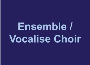 Ensemble/Vocalise Choir