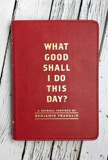 What Good Shall I Do This DayA Journal Inspired by Benjamin Franklin