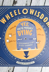 Yes, You're Probably Dying Wheel O' Wisdom