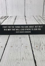 Fight For the Thing You Care About… - Ruth Bader Ginsburg