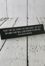 Fight For the Things You Care About… - Ruth Bader Ginsburg