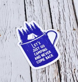 Let's Go Camping and Never Come Back Sticker