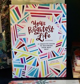 Your Brightest Life JournalA Creative Guide to Becoming Your Best Self
