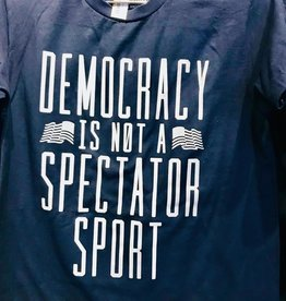 Democracy Is Not a Spectator Sport Tee