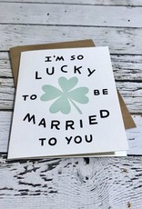 Lucky To Be Married To You Card