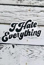 I Hate Everything Sticker