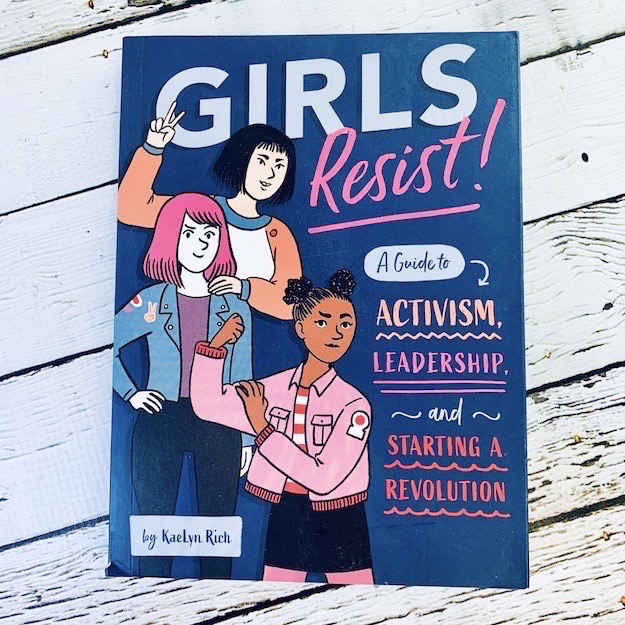 Girls Resist, A Guide to Activism, Leadership and Staring a Revolution