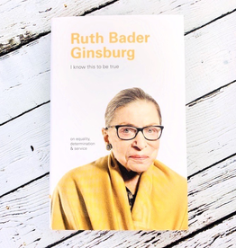 I Know This to be True: Ruth Bader Ginsburg