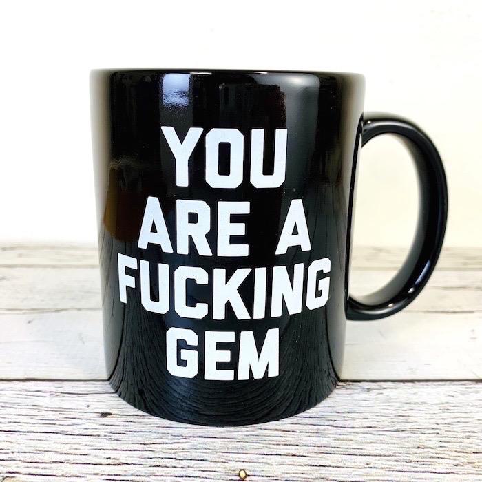 Black You Are A Fucking Gem Mug
