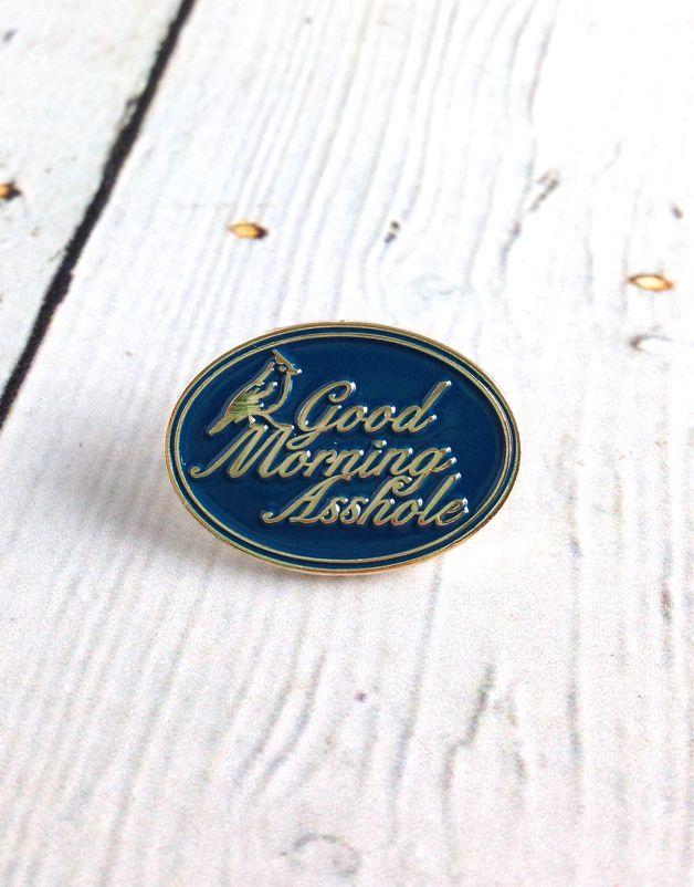 """Good Morning Asshole"" Enamel Pin"