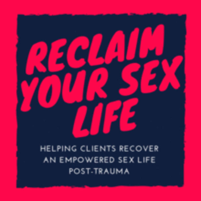 10.05.2019 - RECLAIM YOUR SEX LIFE: HELPING CLIENTS RECOVER AN EMPOWERED SEXUALITY POST-TRAUMA W/ MOLLY ADLER