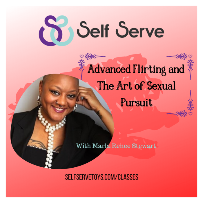 8.04.2020 ADVANCED FLIRTING & THE ART OF THE SEXUAL PURSUIT W/ MARLA RENEE STEWART