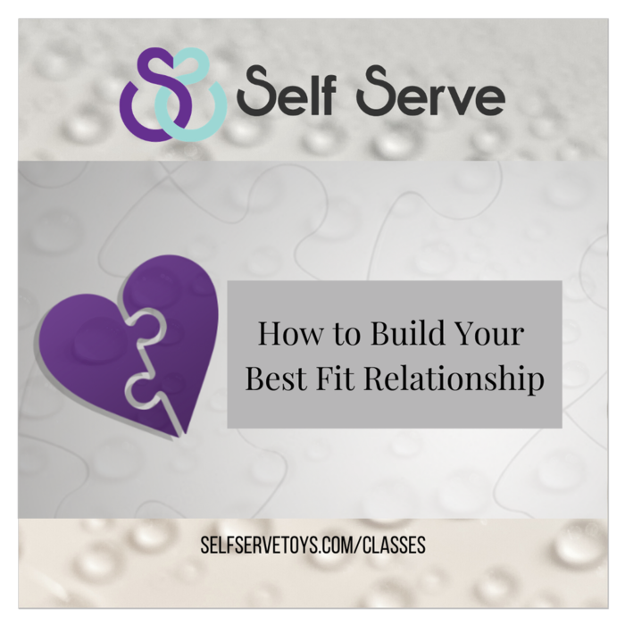 HOW TO BUILD YOUR BEST-FIT RELATIONSHIP: RELATIONSHIP STYLES, DATING & MORE