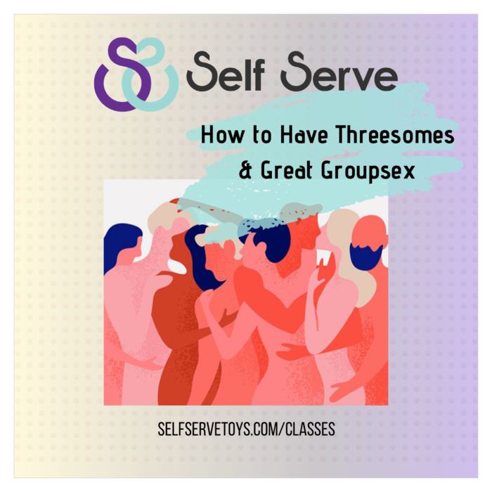 9.22.2020 - HOW TO HAVE THREESOMES & GREAT GROUP SEX