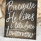 Because He Lives I can Face Tomorrow Sign