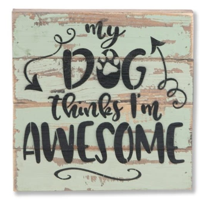 "My Dog Thinks I'm Awesome 8x8"" Wood Wall Art"