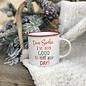 Dear Santa I've Been Good all Day Mug