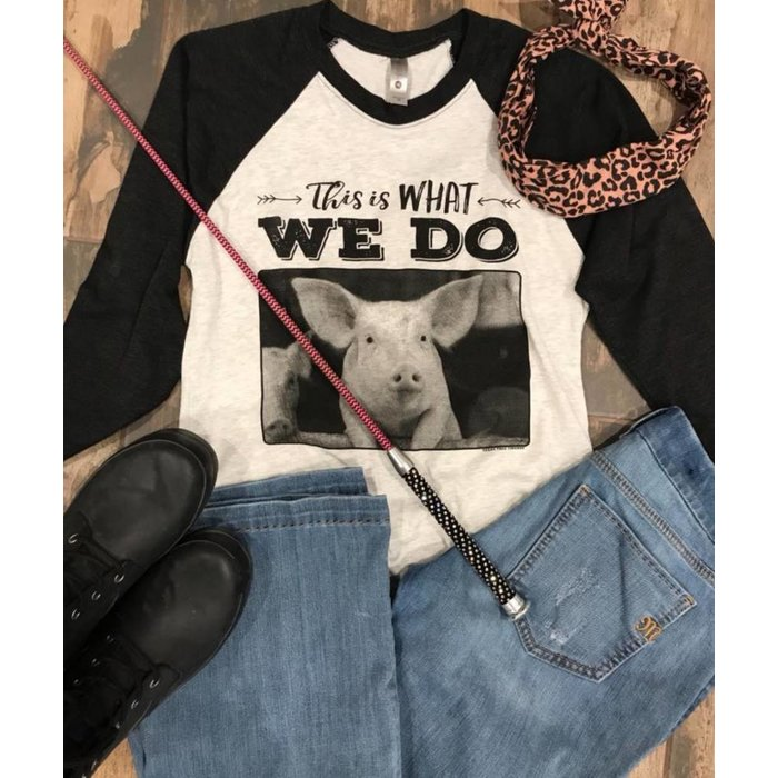 This is What We Do - Pig Shirt - Raglan