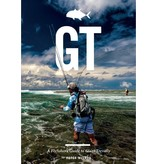 GT: A Fly Fishers Guide To Giant Trevally by Peter McLeod