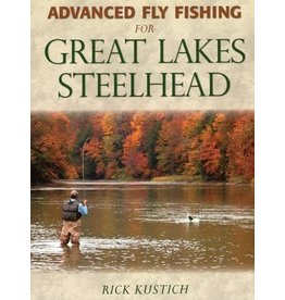 Advanced Fly Fishing For Great Lakes Steelhead by Rick Kustich