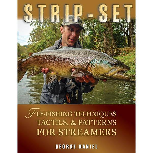 Strip-Set: Fly-Fishing Techniques, Tactics, And Patterns For Streamers by George Daniel