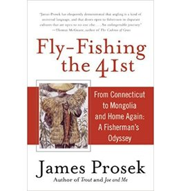 Fly Fishing The 41St Parallel: From Connecticut To Mongolia And Home Again by James Prosek