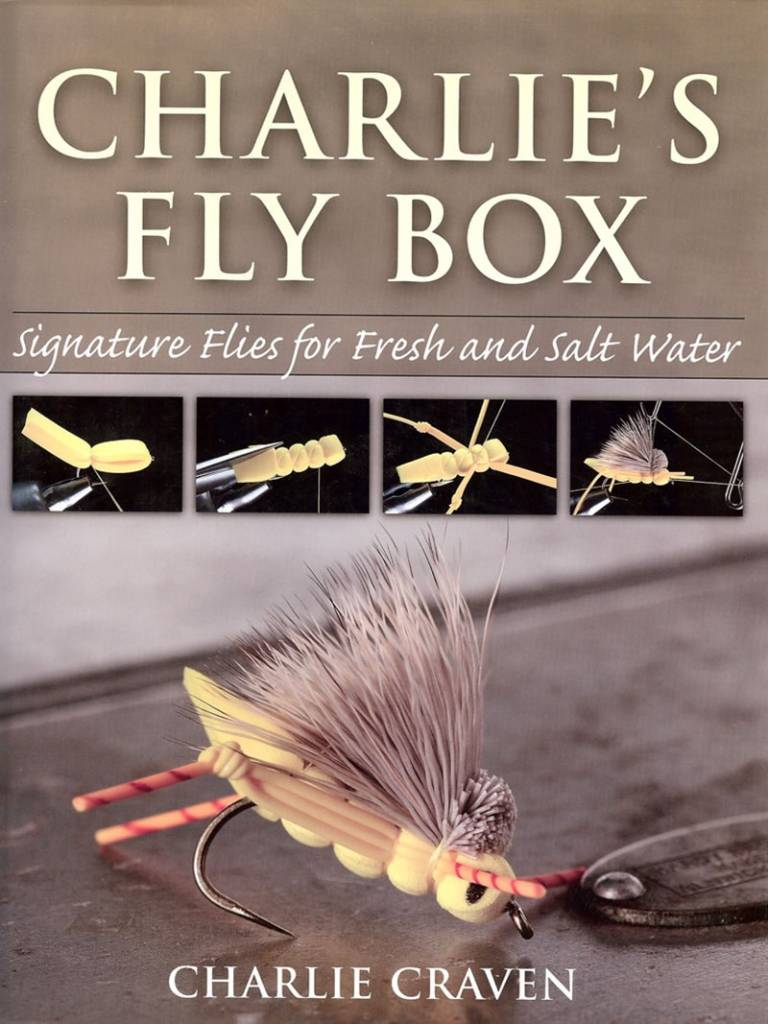 Charlie's Fly Box: Signature Flies For Fresh And Salt Water by Charlie Craven