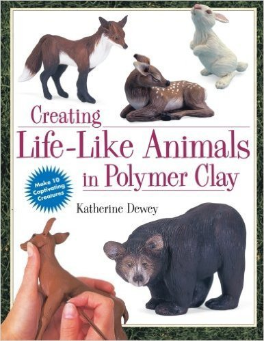 Just Sculpt Creating Life-Like Animals in Polymer Clay Dewey Book