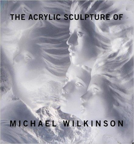 Just Sculpt The Acrylic Sculpture of Michael Wilkinson