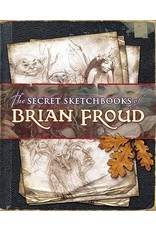 Just Sculpt The Secret Sketchbooks Of Brian Froud Book