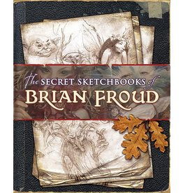 Just Sculpt The Secret Sketchbooks Of Brian Froud Book