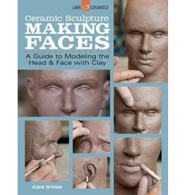 Sterling Publications Ceramic Sculpture: Making Faces: A Guide to Modeling the Head and Face with Clay