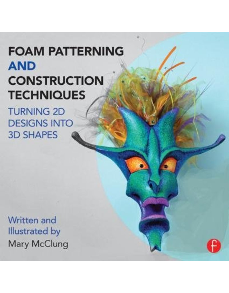 Just Sculpt Foam Patterning and Construction Techniques Turning 2D Designs into 3D Shapes