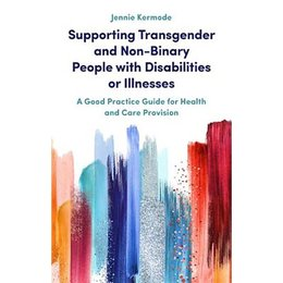 Jessica Kingsley Publishers Supporting Transgender and Non-Binary People with Disabilities or Illnesses