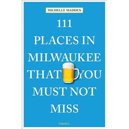 Emons 111 Places in Milwaukee That You Must Not Miss