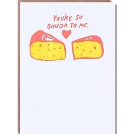 Gouda To Me Greeting Card