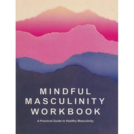 Mindful Masculinity Workbook, The